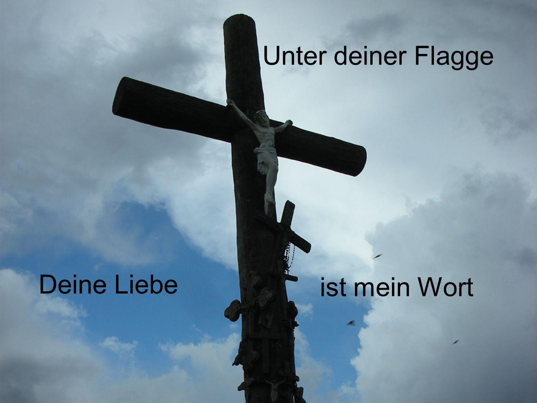 Unter deiner Flagge Deine Liebe ist mein Wort