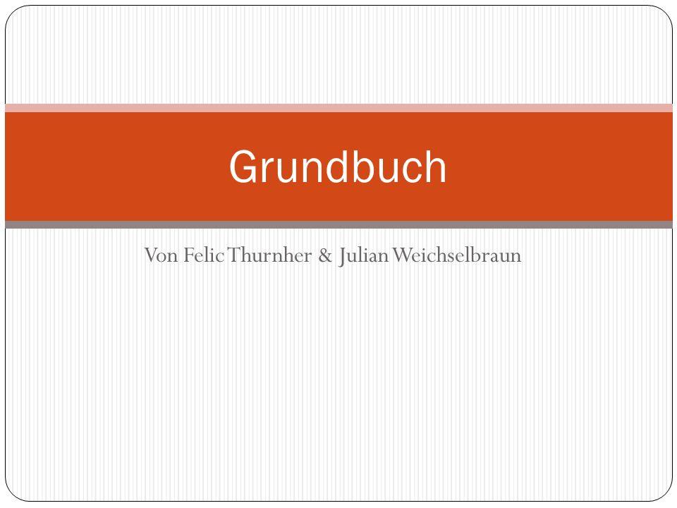 Von Felic Thurnher & Julian Weichselbraun Grundbuch