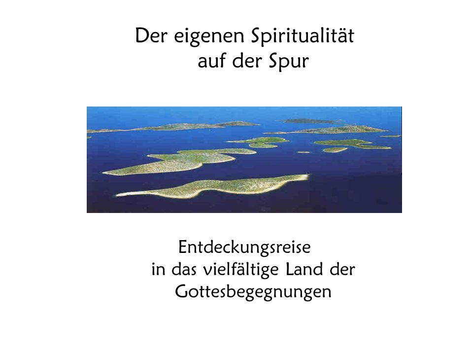Der eigenen Spiritualität auf der Spur Entdeckungsreise in das vielfältige Land der Gottesbegegnungen