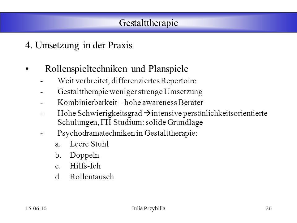 15.06.10Julia Przybilla25 Gestalttherapie Körper – und Bewegungstechniken - Seelische Konflikte: Verspannungen -Atem –und Bewegungstechniken -Ziele: e
