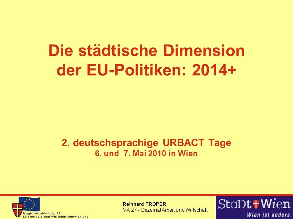 Reinhard TROPER MA 27 - Dezernat Arbeit und Wirtschaft Rahmenbedingungen (1) Allgemein Juni 2010:EU 2020 Strategie Juli 2010: Haushaltsüberprüfung - Mitteilung Anfang 2011: Präsentation Finanzrahmen