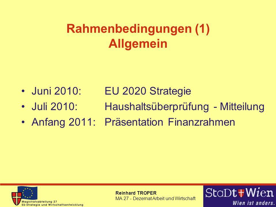 Reinhard TROPER MA 27 - Dezernat Arbeit und Wirtschaft Rahmenbedingungen (1) Allgemein Juni 2010:EU 2020 Strategie Juli 2010: Haushaltsüberprüfung - M