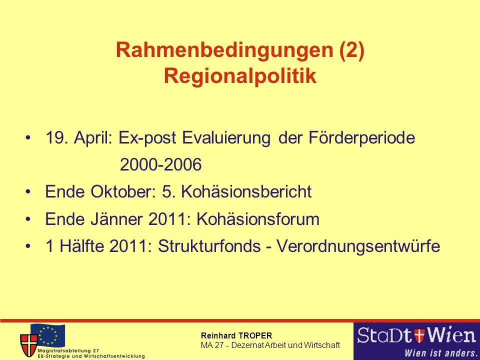 Reinhard TROPER MA 27 - Dezernat Arbeit und Wirtschaft Rahmenbedingungen (2) Regionalpolitik 19. April: Ex-post Evaluierung der Förderperiode 2000-200