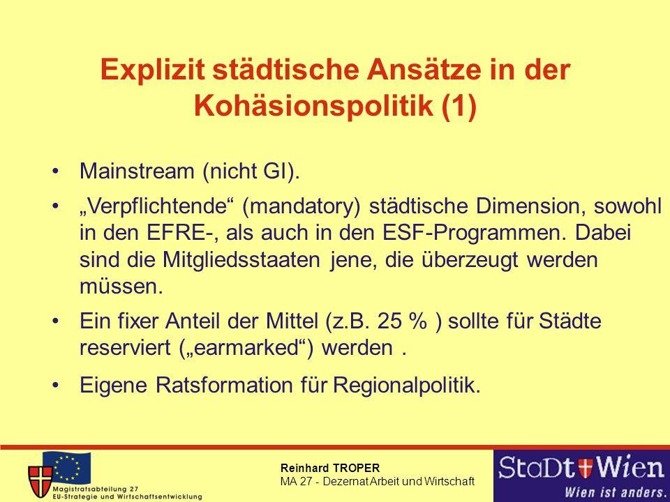 Reinhard TROPER MA 27 - Dezernat Arbeit und Wirtschaft Explizit städtische Ansätze in der Kohäsionspolitik (1) Mainstream (nicht GI). Verpflichtende (