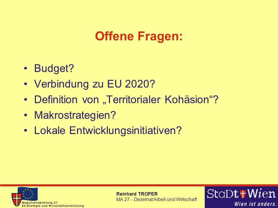 Reinhard TROPER MA 27 - Dezernat Arbeit und Wirtschaft Offene Fragen: Budget? Verbindung zu EU 2020? Definition von Territorialer Kohäsion? Makrostrat