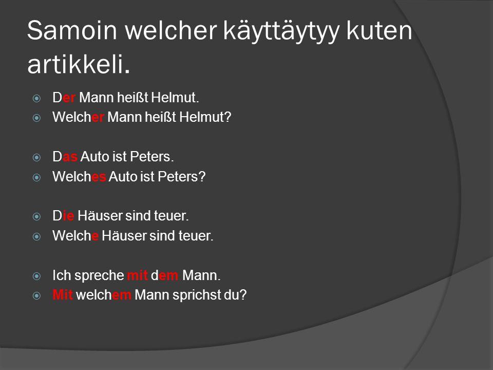 Samoin welcher käyttäytyy kuten artikkeli. Der Mann heißt Helmut.