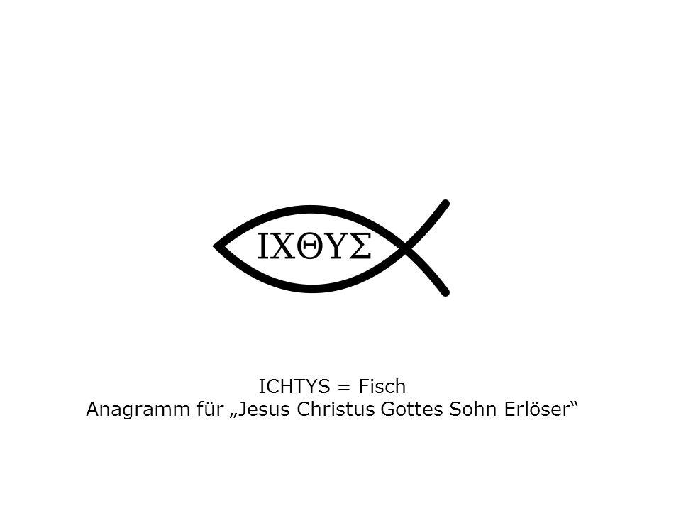 ICHTYS = Fisch Anagramm für Jesus Christus Gottes Sohn Erlöser