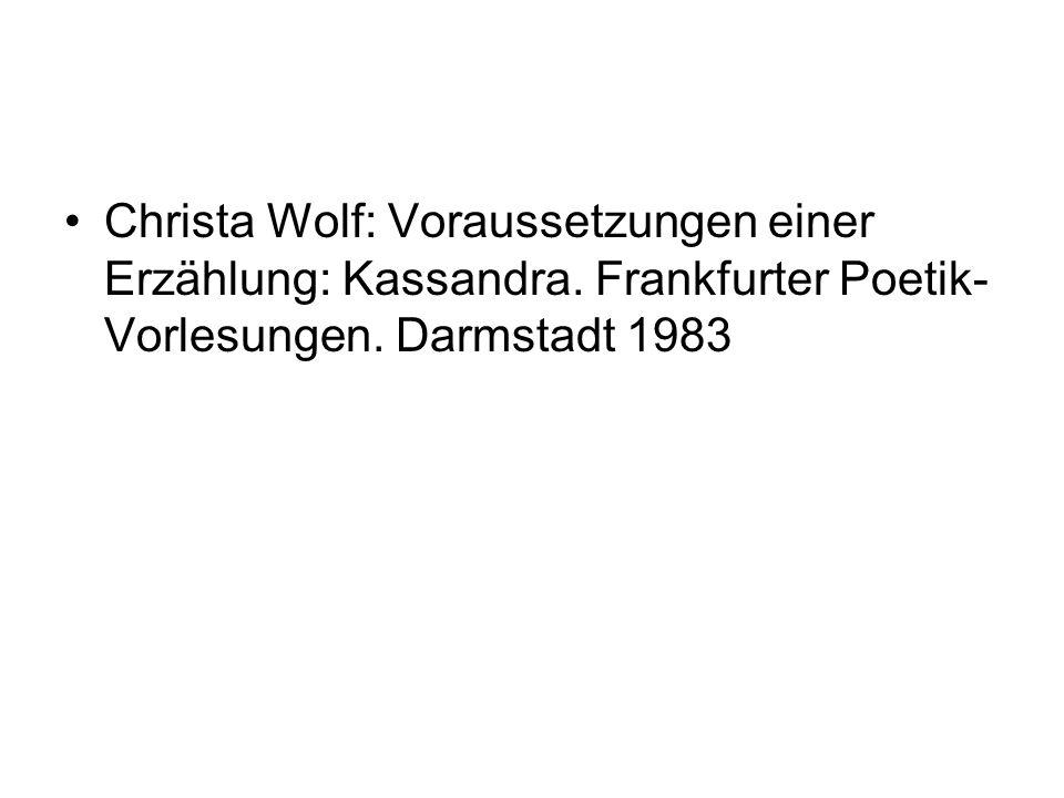 Christa Wolf: Voraussetzungen einer Erzählung: Kassandra. Frankfurter Poetik- Vorlesungen. Darmstadt 1983