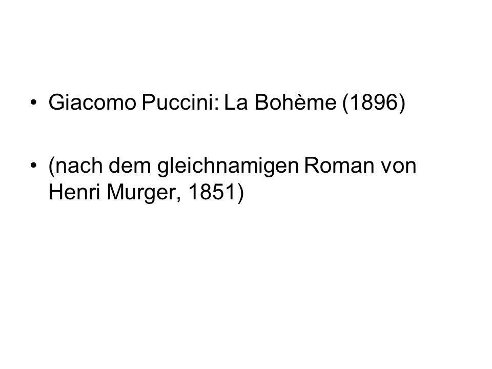 Giacomo Puccini: La Bohème (1896) (nach dem gleichnamigen Roman von Henri Murger, 1851)