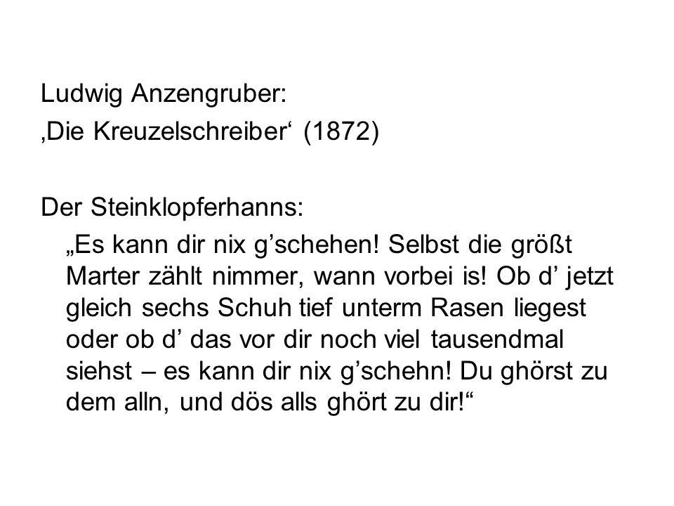 Ludwig Anzengruber: Die Kreuzelschreiber (1872) Der Steinklopferhanns: Es kann dir nix gschehen.