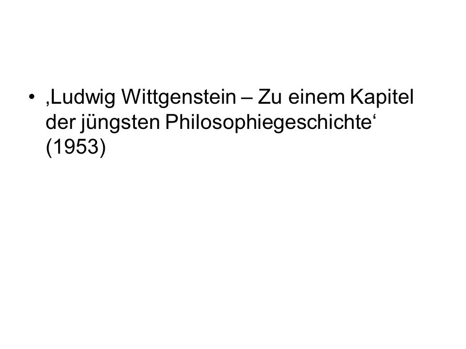 Ludwig Wittgenstein – Zu einem Kapitel der jüngsten Philosophiegeschichte (1953)