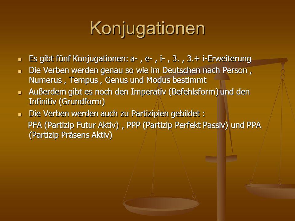 Konjugationen Es gibt fünf Konjugationen: a-, e-, i-, 3., 3.+ i-Erweiterung Es gibt fünf Konjugationen: a-, e-, i-, 3., 3.+ i-Erweiterung Die Verben w