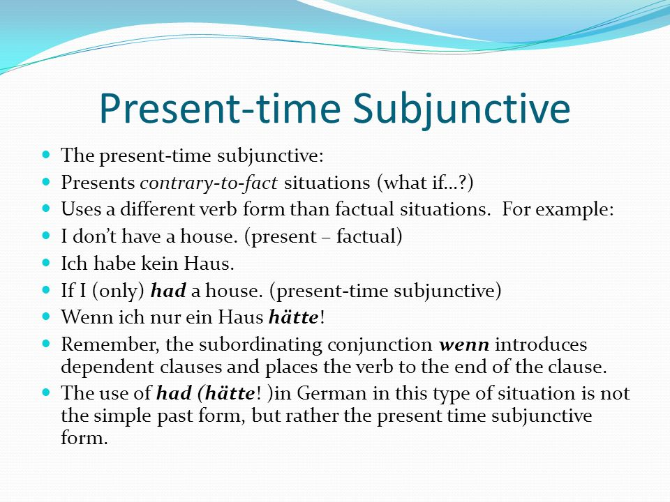 Present-time Subjunctive The verb forms in the present-time subjunctive derive from the simple past.