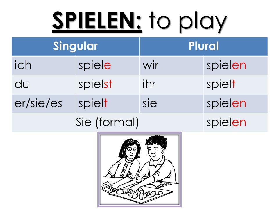 SPIELEN: to play SingularPlural ichspielewirspielen duspielstihrspielt er/sie/esspieltsiespielen Sie (formal)spielen