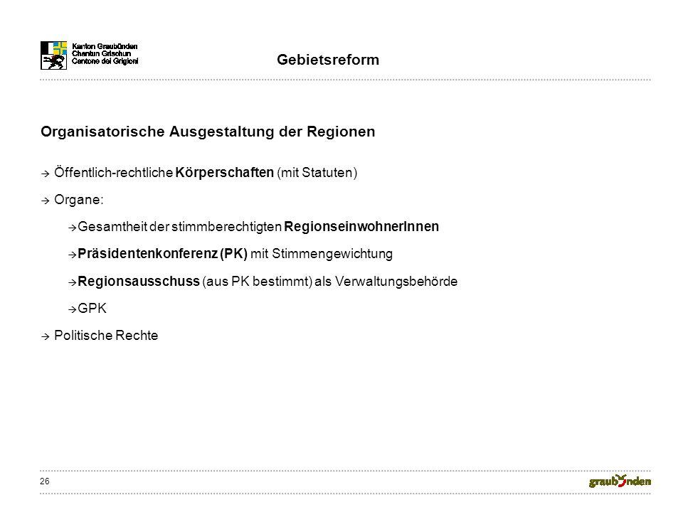 26 Organisatorische Ausgestaltung der Regionen Öffentlich-rechtliche Körperschaften (mit Statuten) Organe: Gesamtheit der stimmberechtigten Regionsein