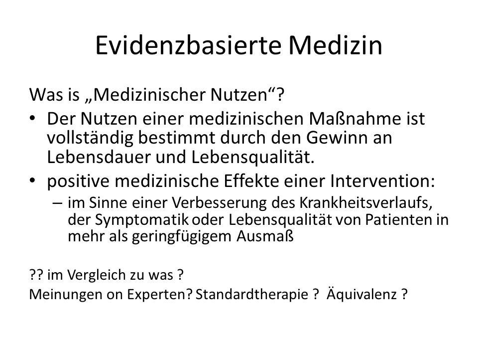 Evidenzbasierte Medizin Was is Medizinischer Nutzen? Der Nutzen einer medizinischen Maßnahme ist vollständig bestimmt durch den Gewinn an Lebensdauer