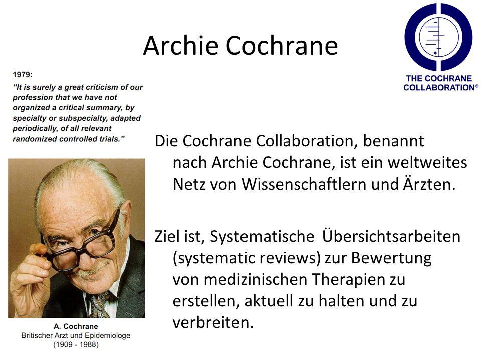 Archie Cochrane Die Cochrane Collaboration, benannt nach Archie Cochrane, ist ein weltweites Netz von Wissenschaftlern und Ärzten. Ziel ist, Systemati
