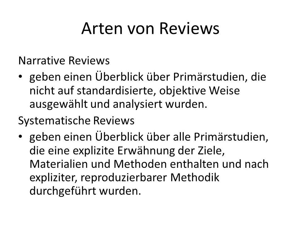 Arten von Reviews Narrative Reviews geben einen Überblick über Primärstudien, die nicht auf standardisierte, objektive Weise ausgewählt und analysiert wurden.