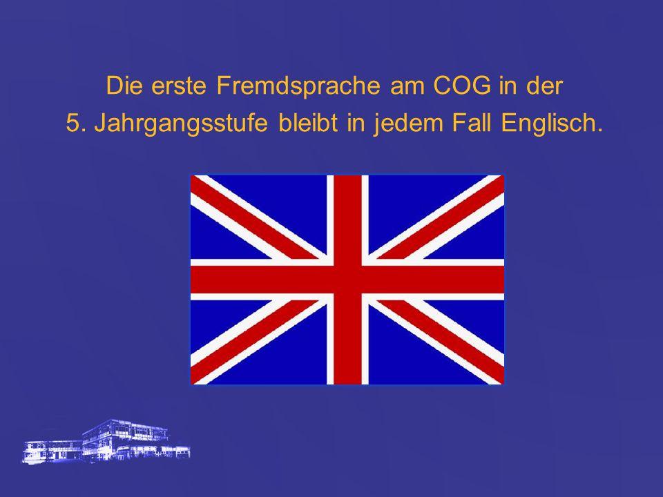 Die erste Fremdsprache am COG in der 5. Jahrgangsstufe bleibt in jedem Fall Englisch.