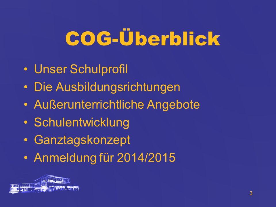 3 COG-Überblick Unser Schulprofil Die Ausbildungsrichtungen Außerunterrichtliche Angebote Schulentwicklung Ganztagskonzept Anmeldung für 2014/2015