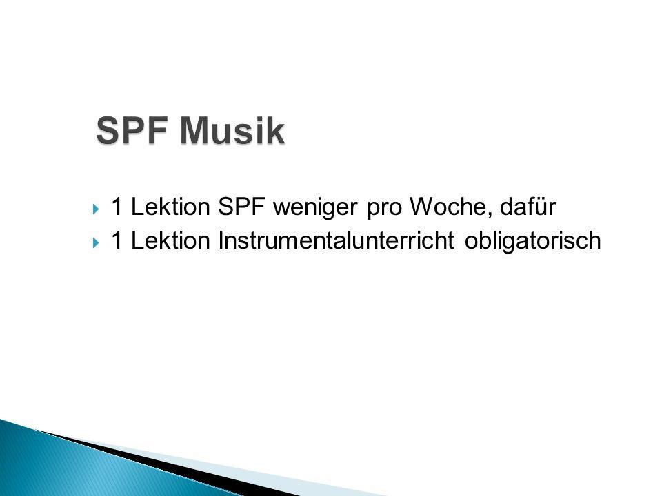 1 Lektion SPF weniger pro Woche, dafür 1 Lektion Instrumentalunterricht obligatorisch