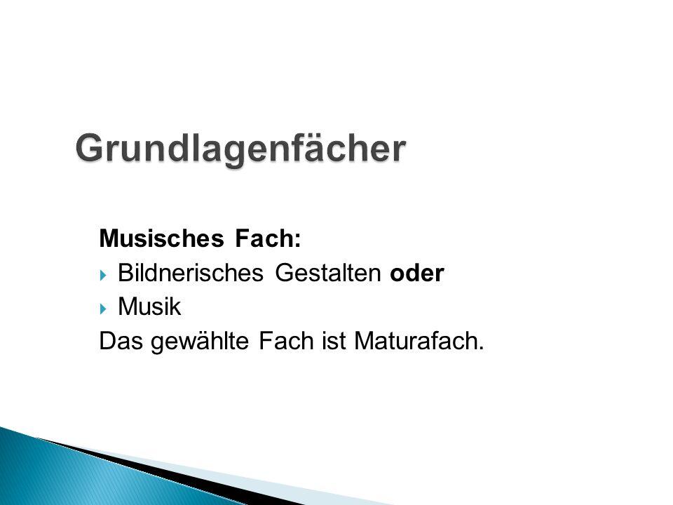 Musisches Fach: Bildnerisches Gestalten oder Musik Das gewählte Fach ist Maturafach.