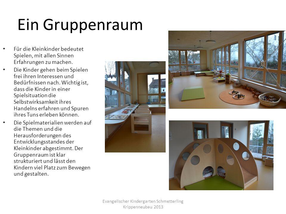 Ein Gruppenraum Evangelischer Kindergarten Schmetterling Krippenneubau 2013 Für die Kleinkinder bedeutet Spielen, mit allen Sinnen Erfahrungen zu mach