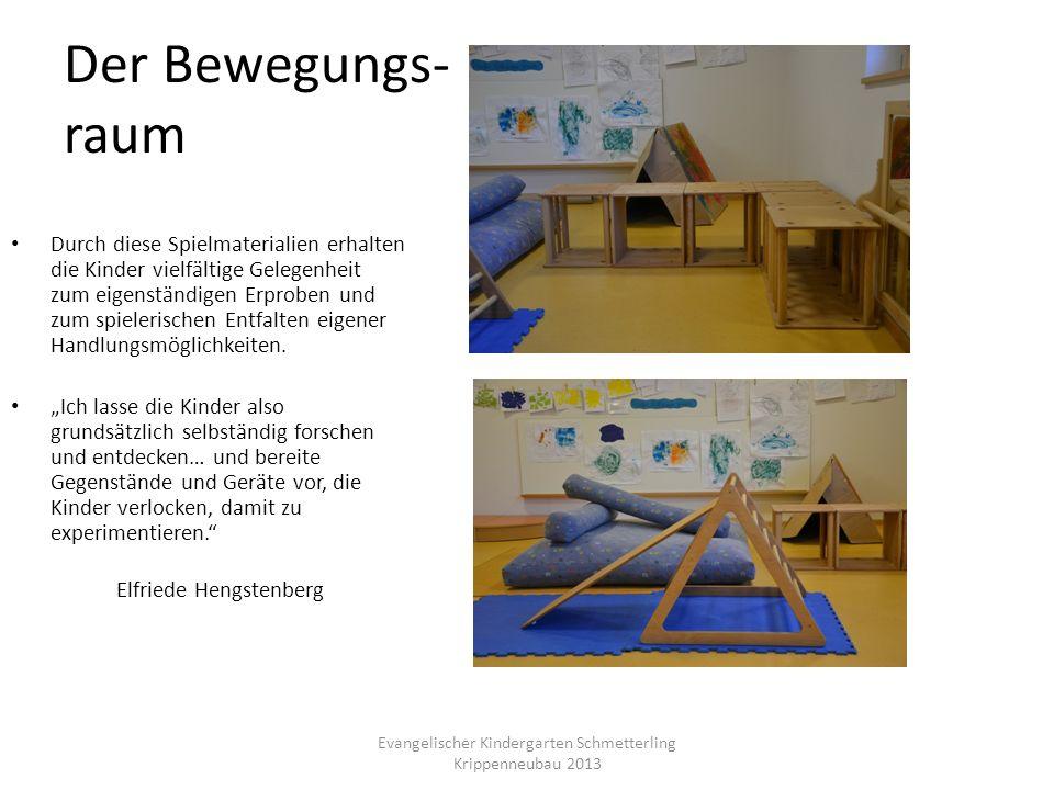 Der Bewegungs- raum Evangelischer Kindergarten Schmetterling Krippenneubau 2013 Durch diese Spielmaterialien erhalten die Kinder vielfältige Gelegenhe