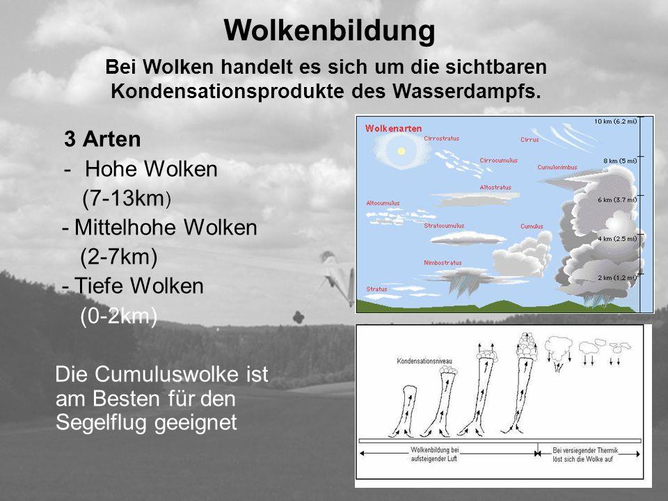 Wolkenbildung 3 Arten -Hohe Wolken (7-13km ) - Mittelhohe Wolken (2-7km) - Tiefe Wolken (0-2km) Die Cumuluswolke ist am Besten für den Segelflug geeig