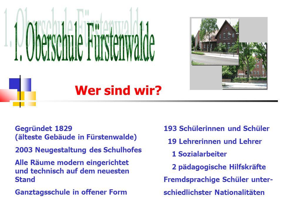 Wer sind wir? Gegründet 1829 (älteste Gebäude in Fürstenwalde) 2003 Neugestaltung des Schulhofes Alle Räume modern eingerichtet und technisch auf dem