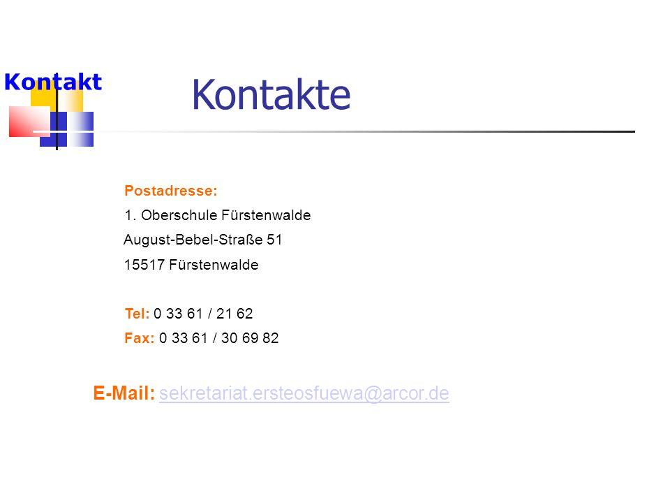 Kontakte Kontakt Postadresse: 1. Oberschule Fürstenwalde August-Bebel-Straße 51 15517 Fürstenwalde Tel: 0 33 61 / 21 62 Fax: 0 33 61 / 30 69 82 E-Mail