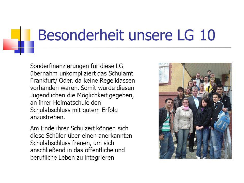 Besonderheit unsere LG 10 Sonderfinanzierungen für diese LG übernahm unkompliziert das Schulamt Frankfurt/ Oder, da keine Regelklassen vorhanden waren
