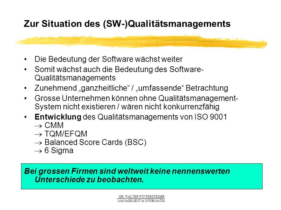 DR. WALTER WINTERSTEIGER MANAGEMENT & INFORMATIK Zur Situation des (SW-)Qualitätsmanagements Die Bedeutung der Software wächst weiter Somit wächst auc
