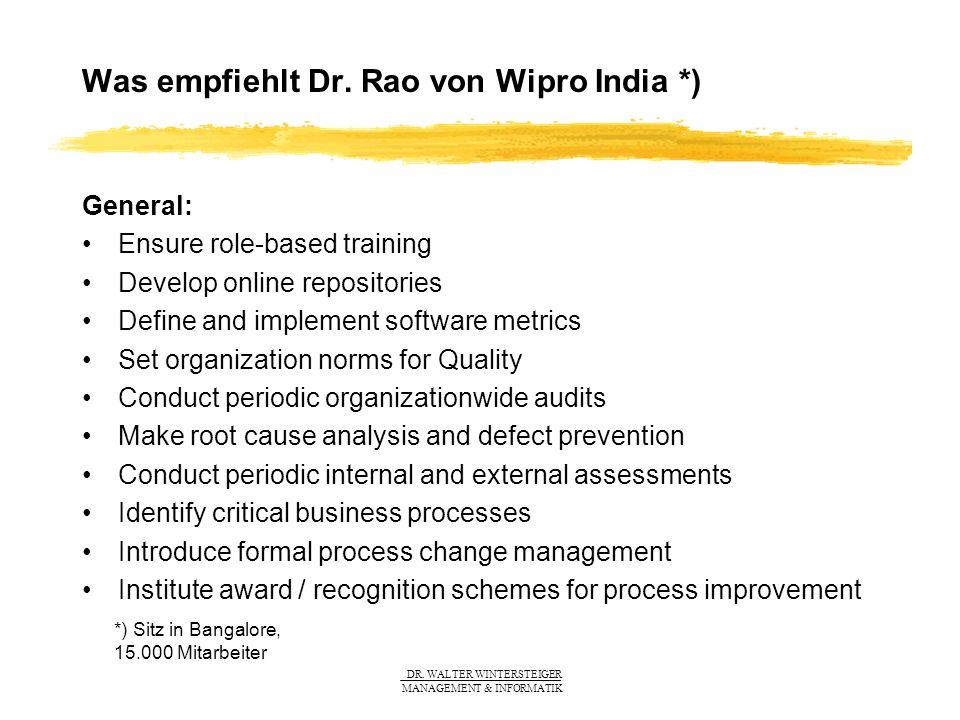 DR. WALTER WINTERSTEIGER MANAGEMENT & INFORMATIK Was empfiehlt Dr. Rao von Wipro India *) General: Ensure role-based training Develop online repositor