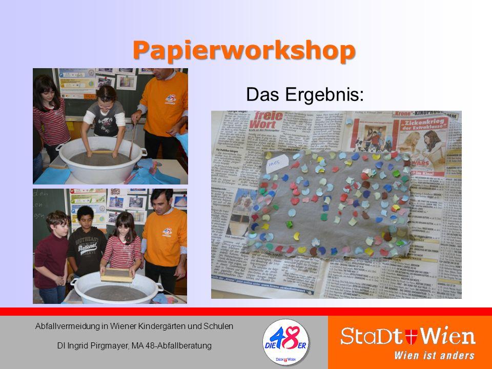 Papierworkshop Das Ergebnis: Abfallvermeidung in Wiener Kindergärten und Schulen DI Ingrid Pirgmayer, MA 48-Abfallberatung