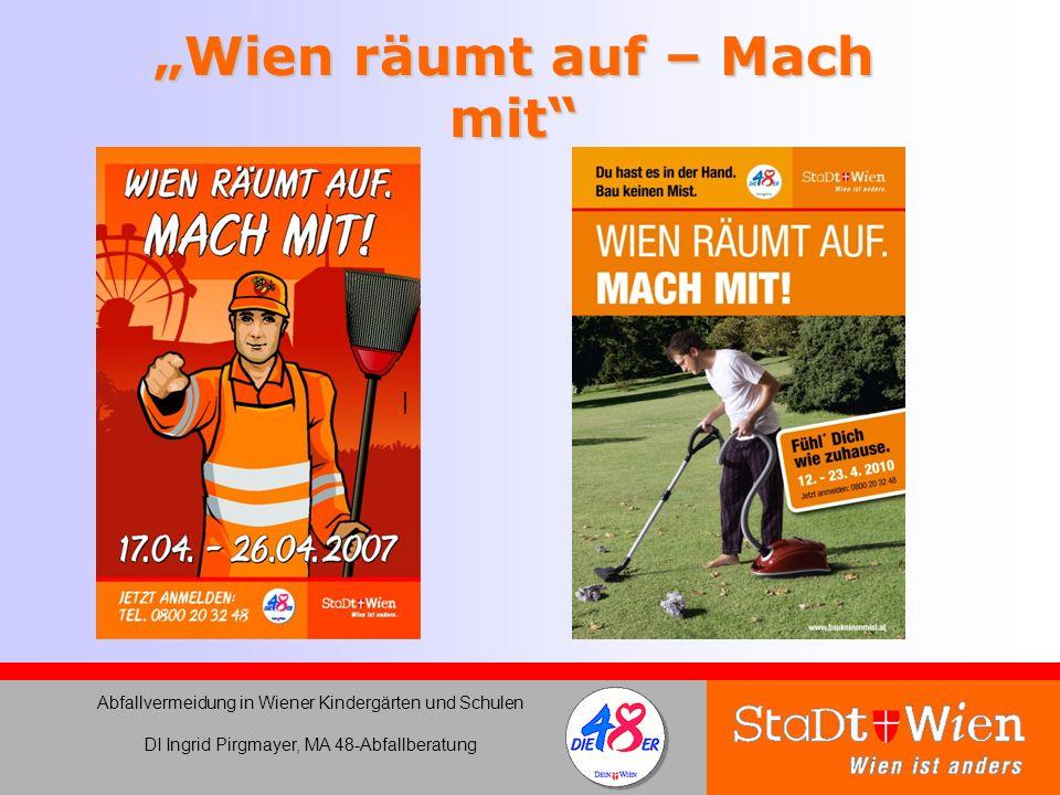 Wien räumt auf – Mach mit Abfallvermeidung in Wiener Kindergärten und Schulen DI Ingrid Pirgmayer, MA 48-Abfallberatung