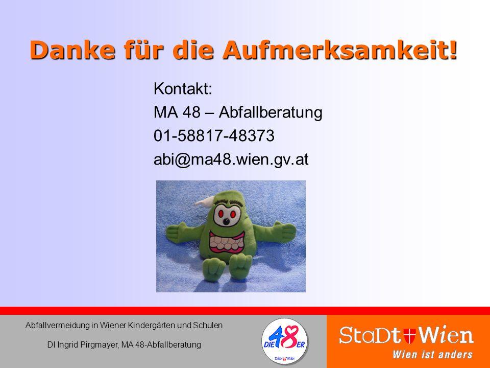 Danke für die Aufmerksamkeit! Kontakt: MA 48 – Abfallberatung 01-58817-48373 abi@ma48.wien.gv.at Abfallvermeidung in Wiener Kindergärten und Schulen D