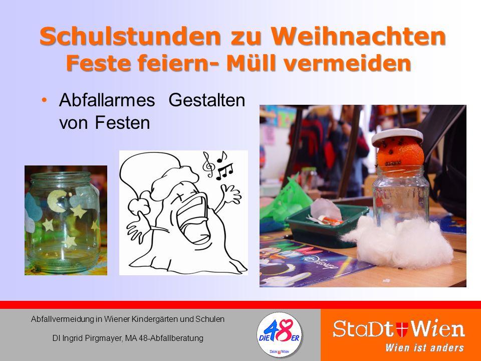 Schulstunden zu Weihnachten Feste feiern- Müll vermeiden Abfallarmes Gestalten von Festen Abfallvermeidung in Wiener Kindergärten und Schulen DI Ingri