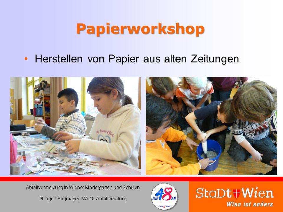 Papierworkshop Herstellen von Papier aus alten Zeitungen Abfallvermeidung in Wiener Kindergärten und Schulen DI Ingrid Pirgmayer, MA 48-Abfallberatung