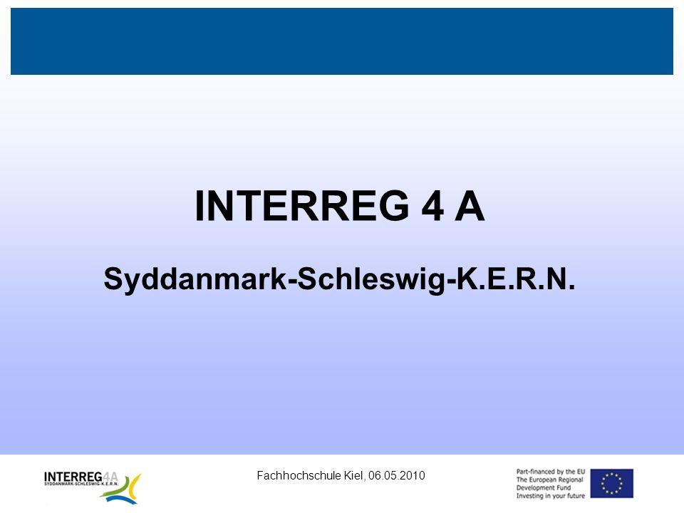 Fachhochschule Kiel, 06.05.2010 Das INTERREG 4 A-Programm Ziel: Den wirtschaftlichen und sozialen Zusammenhalt in der EU und das deutsch-dänische Für- und Miteinander zu stärken Deutsch-dänische grenzüberschreitende Projekte Zeitraum: 2007-2013 Ca.