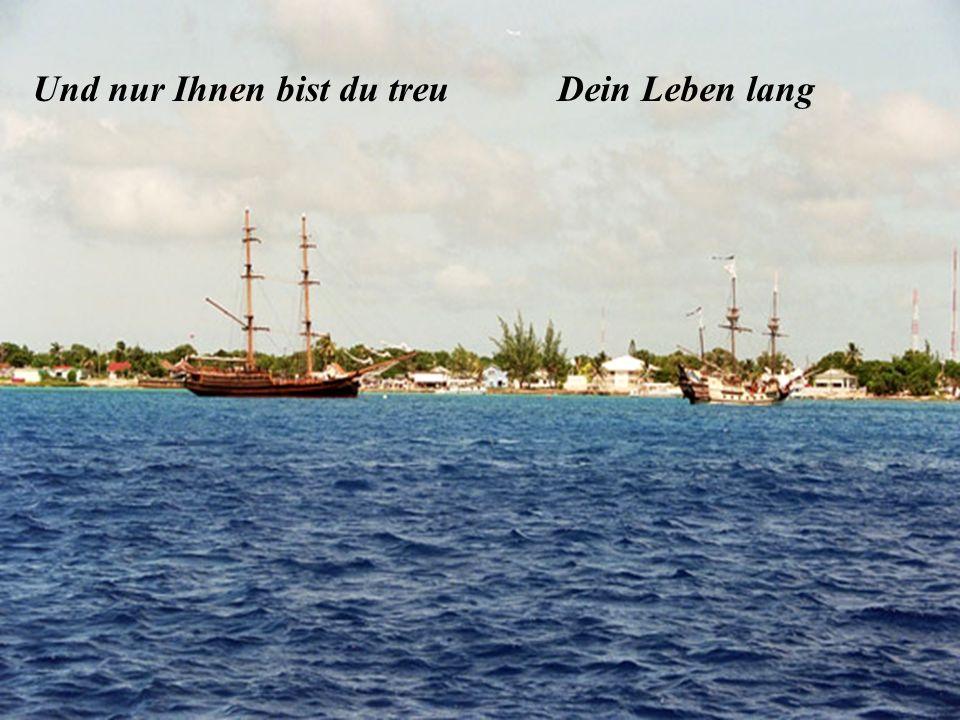 Deiner liebe is dein Schiff Deiner Sinsucht ist die Ferne Deine Liebe ist dein SchiffDeine Sehnsucht ist die Ferne