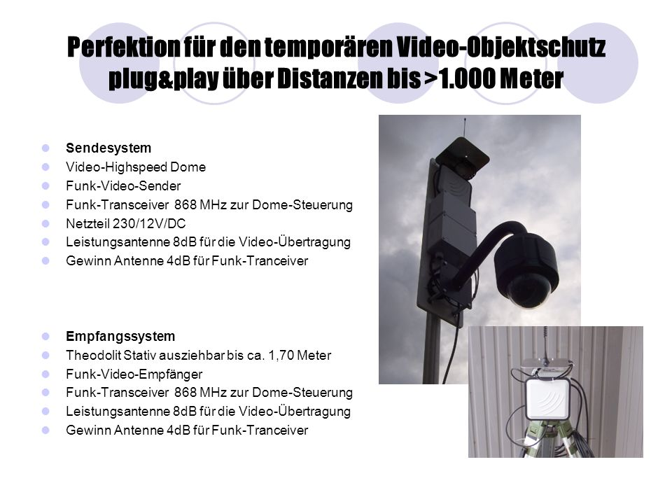 Perfektion für den temporären Video-Objektschutz plug&play über Distanzen bis >1.000 Meter Sendesystem Video-Highspeed Dome Funk-Video-Sender Funk-Tra