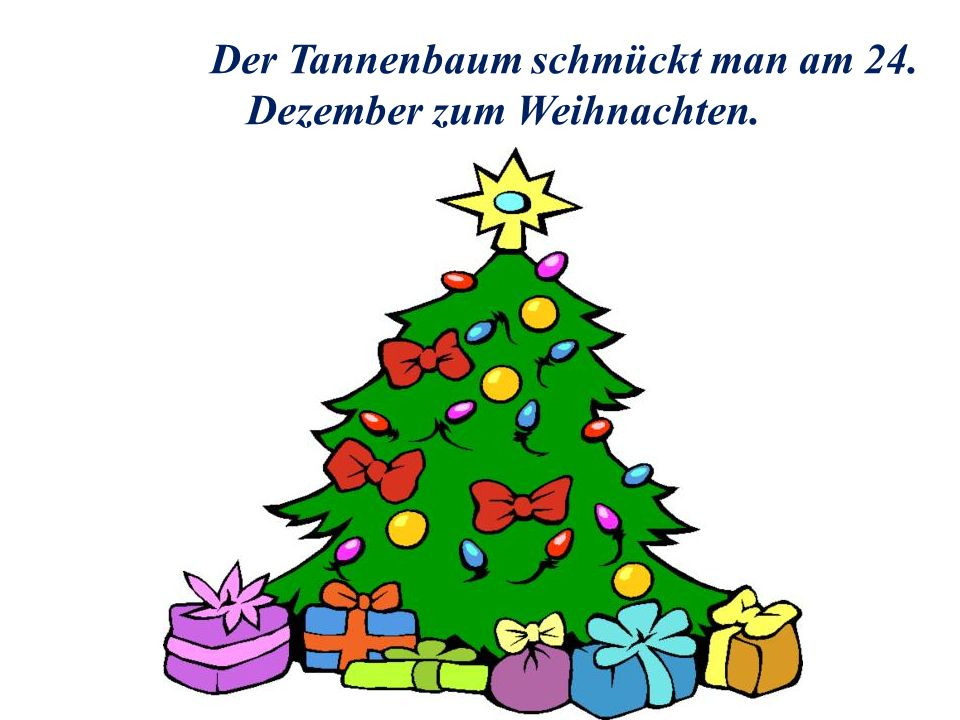 Der Tannenbaum schmückt man am 24. Dezember zum Weihnachten.