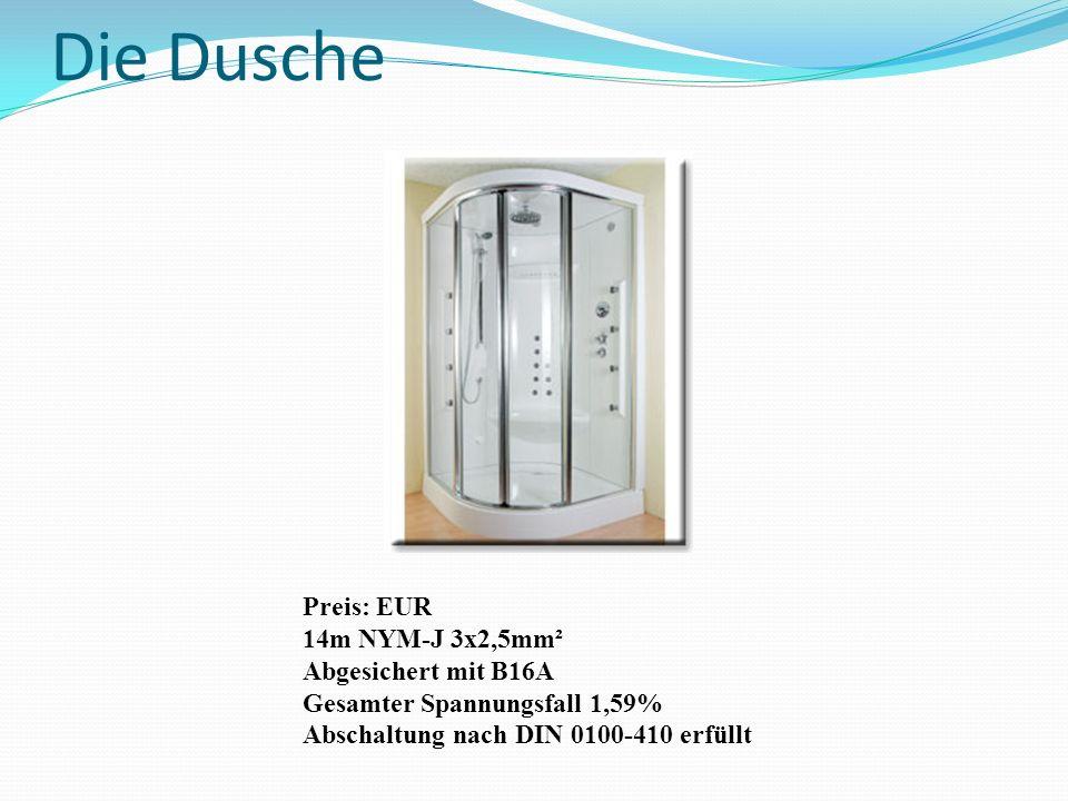 Die Dusche Preis: EUR 14m NYM-J 3x2,5mm² Abgesichert mit B16A Gesamter Spannungsfall 1,59% Abschaltung nach DIN 0100-410 erfüllt
