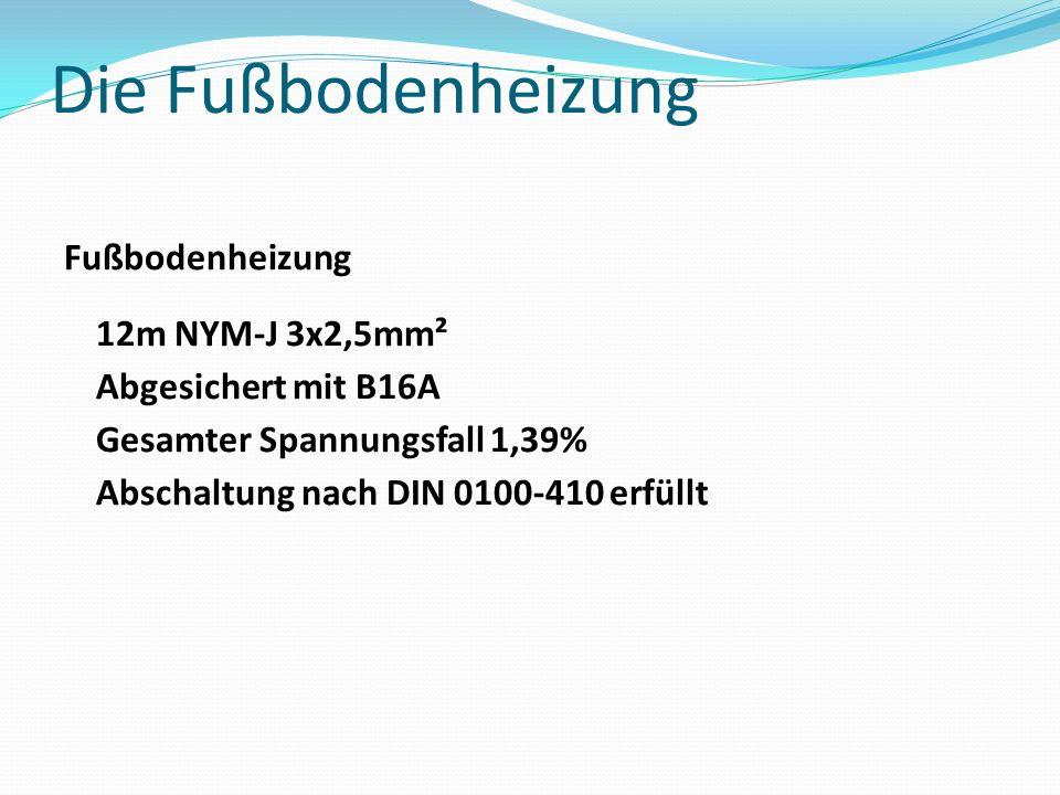 Fußbodenheizung 12m NYM-J 3x2,5mm² Abgesichert mit B16A Gesamter Spannungsfall 1,39% Abschaltung nach DIN 0100-410 erfüllt