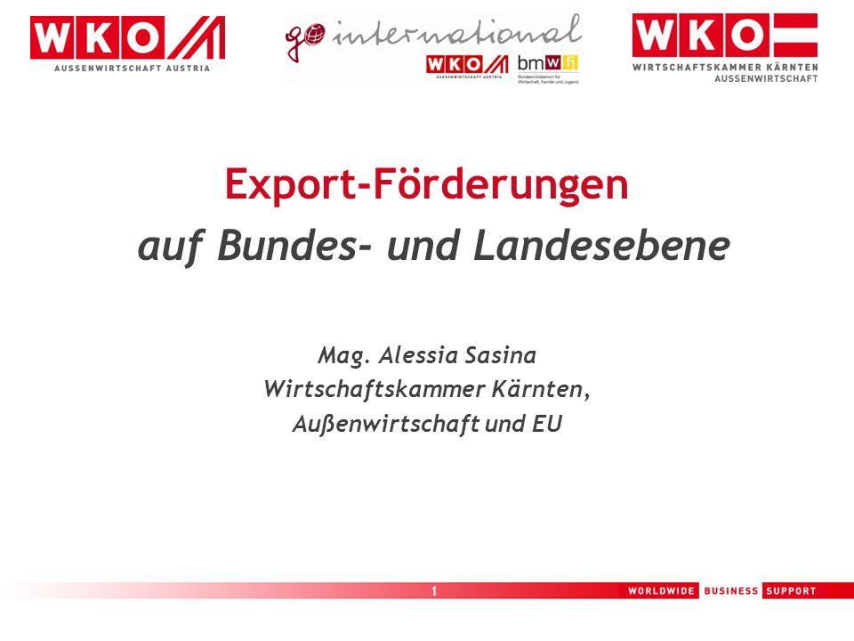 1 Export-Förderungen auf Bundes- und Landesebene Mag. Alessia Sasina Wirtschaftskammer Kärnten, Außenwirtschaft und EU