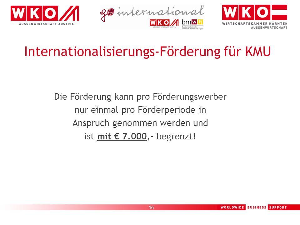 16 Internationalisierungs-Förderung für KMU Die Förderung kann pro Förderungswerber nur einmal pro Förderperiode in Anspruch genommen werden und ist m