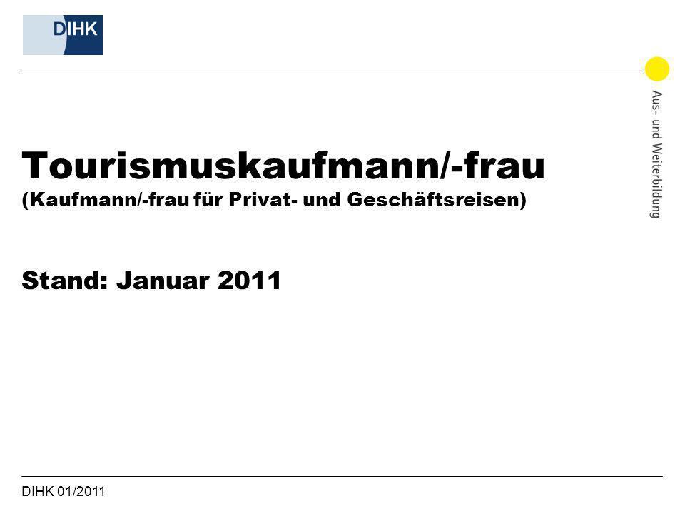 DIHK 01/2011 Tourismuskaufmann/-frau (Kaufmann/-frau für Privat- und Geschäftsreisen) Stand: Januar 2011