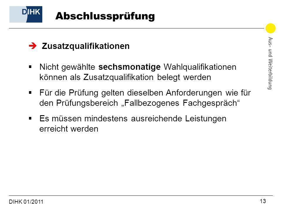 DIHK 01/2011 13 Zusatzqualifikationen Nicht gewählte sechsmonatige Wahlqualifikationen können als Zusatzqualifikation belegt werden Für die Prüfung ge