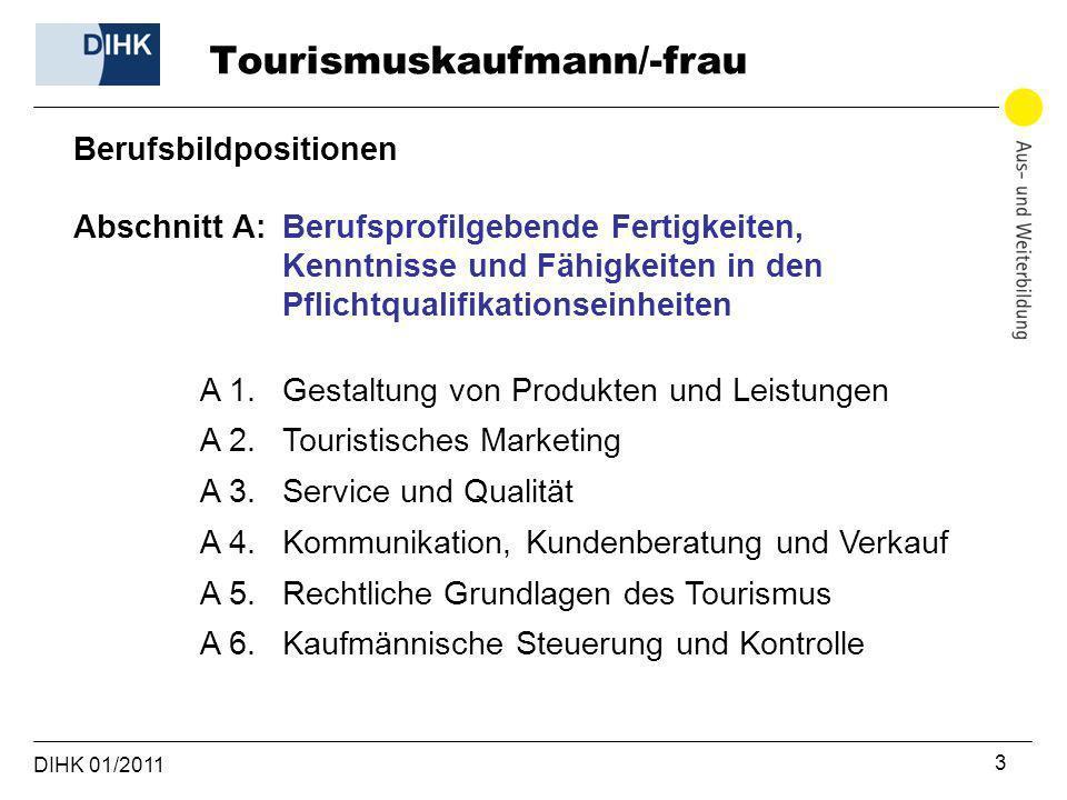 DIHK 01/2011 3 Berufsbildpositionen Abschnitt A:Berufsprofilgebende Fertigkeiten, Kenntnisse und Fähigkeiten in den Pflichtqualifikationseinheiten A 1